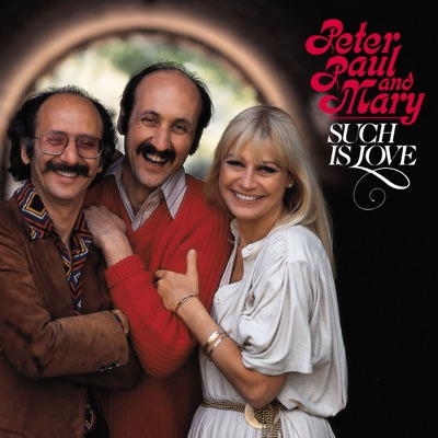 Such Is Love - Peter Paul and Mary