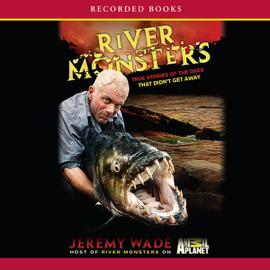 River Monsters: True Stories of the Ones That Didn't Get Away (Unabridged) audiobook