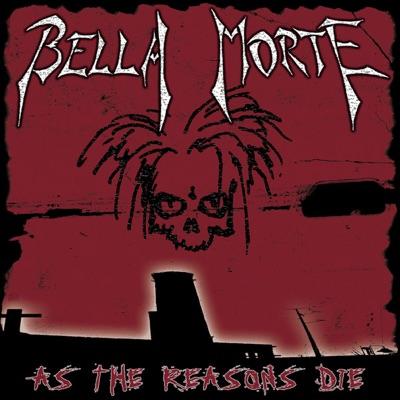 As the Reasons Die - Bella Morte