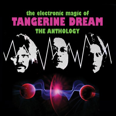 The Electronic Magic of Tangerine Dream - The Anthology - Tangerine Dream