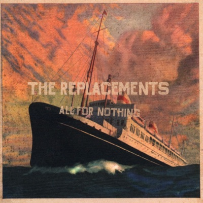 All for Nothing/Nothing for All - The Replacements