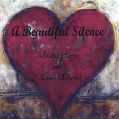 Broken Hearts and Lessons Learned - A Beautiful Silence