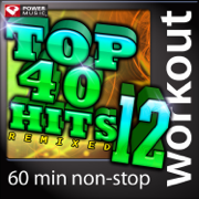 Top 40 Hits Remixed, Vol. 12 (60 Minute Non-Stop Workout Mix) [128 BPM] - Power Music Workout - Power Music Workout