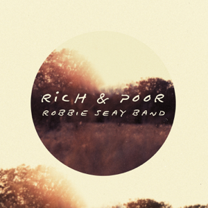 Robbie Seay Band - Rich & Poor (Deluxe Edition)
