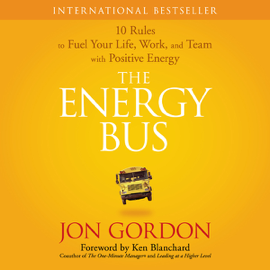 The Energy Bus: 10 Rules to Fuel Your Life, Work, and Team with Positive Energy (Unabridged) audiobook