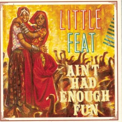 Ain't Had Enough Fun - Little Feat