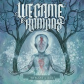 We Came As Romans - We Are The Reasons