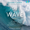 Susan Casey - The Wave: In Pursuit of the Rogues, Freaks and Giants of the Ocean (Unabridged) artwork
