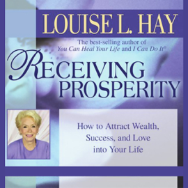 Receiving Prosperity: How to Attract Wealth, Success, and Love into Your Life audiobook