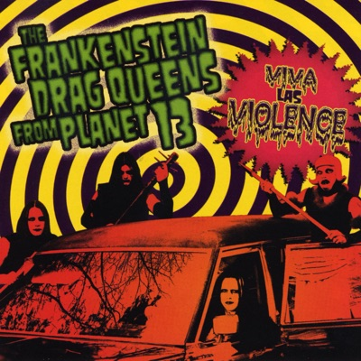 Viva las Violence - Frankenstein Drag Queens From Planet 13