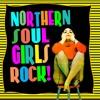 Northern Soul Girls Rock!