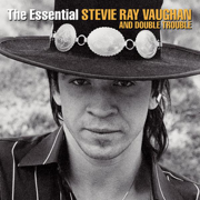 The Essential Stevie Ray Vaughan and Double Trouble - Stevie Ray Vaughan & Double Trouble - Stevie Ray Vaughan & Double Trouble