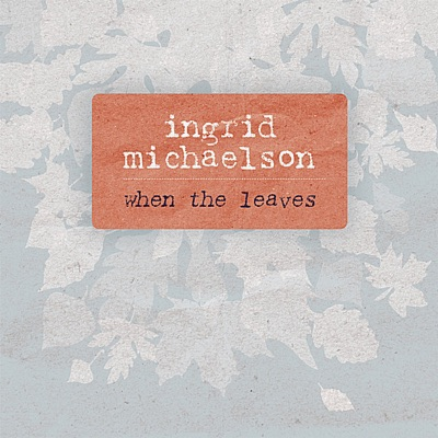 When the Leaves - Single - Ingrid Michaelson