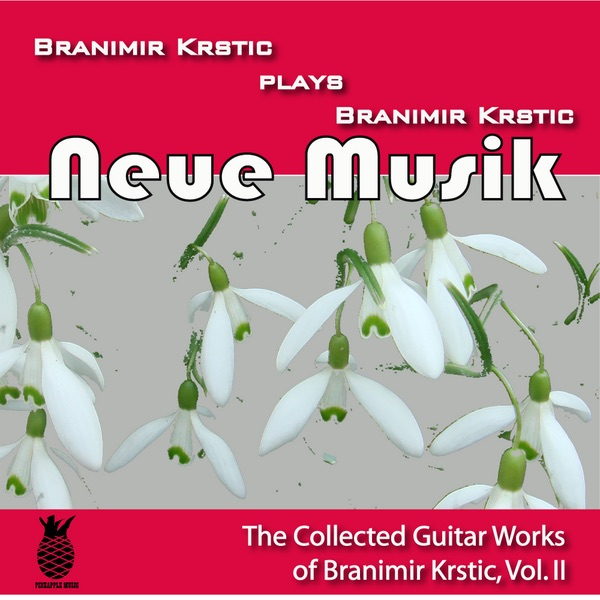 Neue Musik (The Collected Guitar Works of Branimir Krstic, Vol. II)