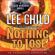 Lee Child - Nothing to Lose: A Jack Reacher Novel (Unabridged)