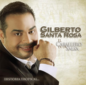 Gilberto Santa Rosa - El Caballero de la Salsa - La Historia Tropical