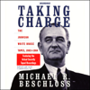 Michael R. Beschloss - Taking Charge: The Johnson White House Tapes, 1963-1964 (Unabridged) artwork