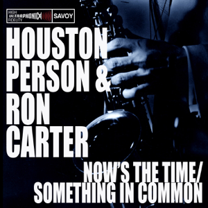 Houston Person & Ron Carter - Now's the Time / Something In Common