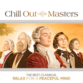 Chill Out With the Masters - The Best Classical Chill Out for a Peaceful Mind