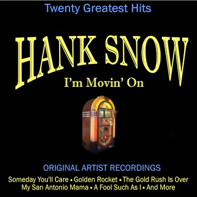 I'm Movin' On - Hank Snow