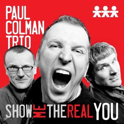 Show Me the Real You - Single - Paul Colman Trio