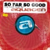 So Far So Good - The Very Best of Aquagen