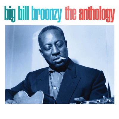 The Anthology - Big Bill Broonzy