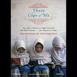 Three Cups of Tea: One Man's Mission to Fight Terrorism and Build Nations (Unabridged) [Unabridged Nonfiction] audiobook