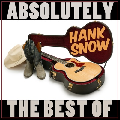 Absolutely The Best Of Hank Snow - Hank Snow