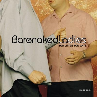 Too Little Too Late - Single - Barenaked Ladies