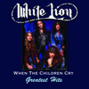 White Lion - When The Children Cry - Greatest Hits Grafik