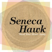 Seneca Hawk - Steal Your Heart Away