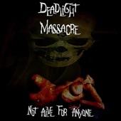 Deadlight Massacre - Not Alive For Anyone