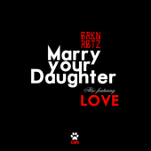 Marry Your Daughter - BRKNRBTZ