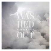 Washed Out - Eyes Be Closed