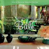 Spirit Of Healing: Bali Island-Makoto Kubota