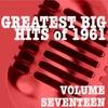 Greatest Big Hits of 1961, Vol. 17