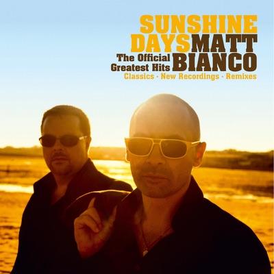 Sunshine Days - The Official Greatest Hits (Classics, New Recordings & Remixes) [Bonus Track Edition] - Matt Bianco