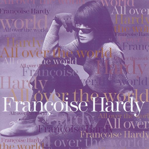 """Françoise Hardy - All Over the World (English Version of """"Dans Le Monde Entier"""")"""