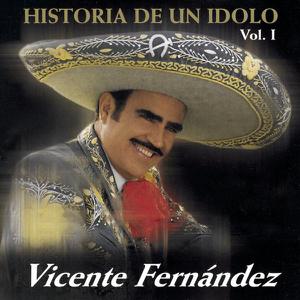 Vicente Fernández - La Historia de un Idolo, Vol. 1