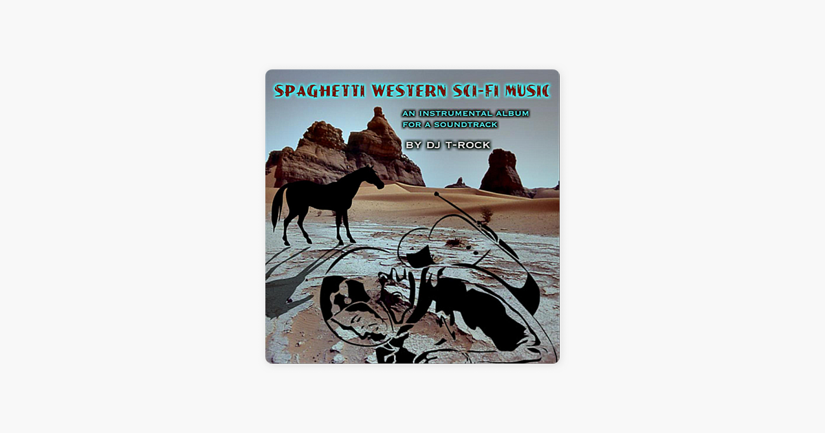 ‎Spaghetti Western Sci-Fi Music (an instrumental album for a soundtrack) by  DJ T-Rock