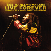 Live Forever: The Stanley Theatre, Pittsburgh, PA, September 23, 1980-Bob Marley & The Wailers