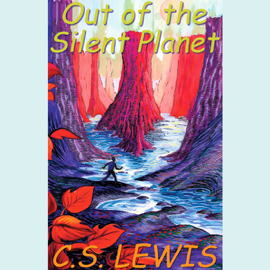 Out of the Silent Planet (Unabridged) audiobook