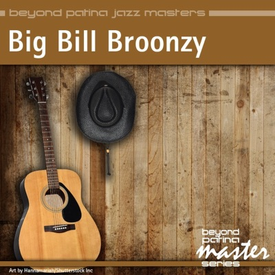 Beyond Patina Jazz Masters: Big Bill Broonzy - Big Bill Broonzy