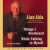 Things I Overheard While Talking to Myself (Unabridged) - Alan Alda