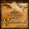 The Secret Universal Mind Meditation II - Kelly Howell