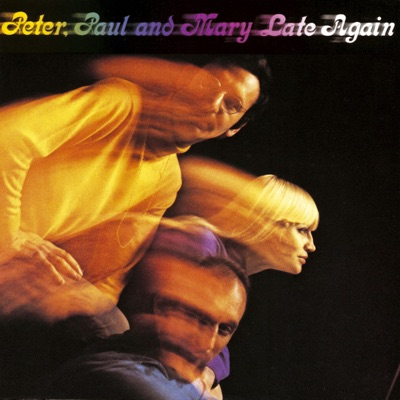 Late Again - Peter Paul and Mary