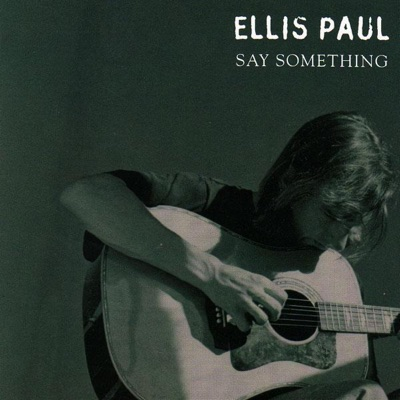 Say Something - Ellis Paul