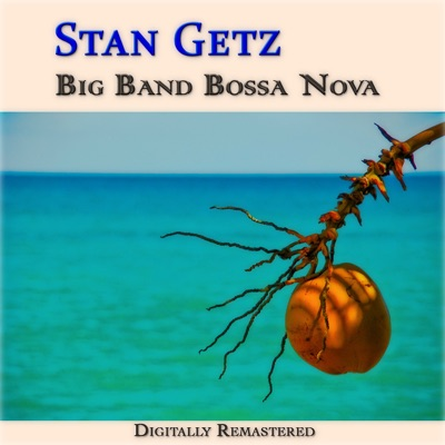 Big Band Bossa Nova (Remastered) - Stan Getz