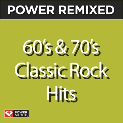 Power Remixed: 60's & 70's Classic Rock Hits (DJ Friendly Full Length Mixes) - Power Music Workout album